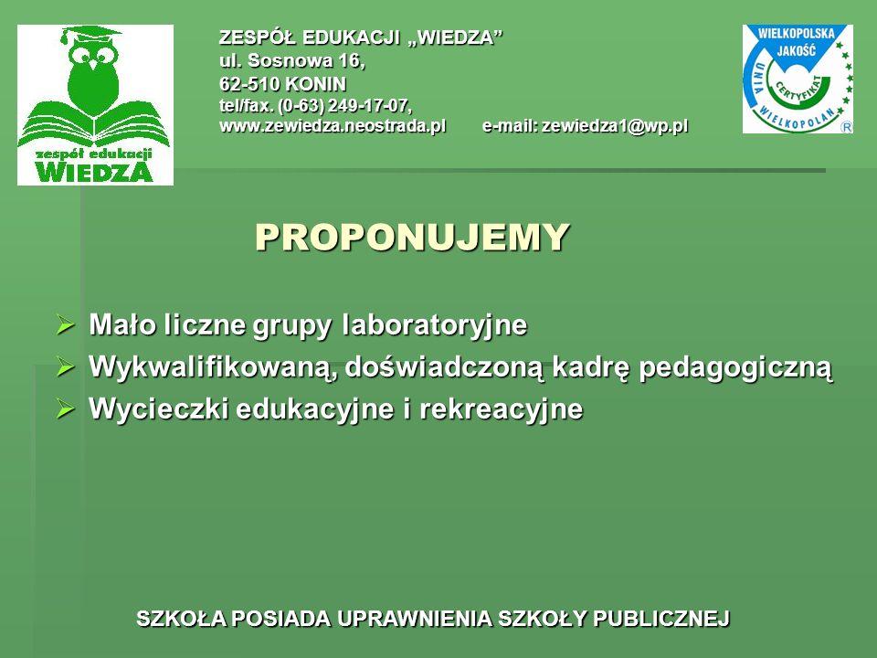PROPONUJEMY ZESPÓŁ EDUKACJI WIEDZA ul. Sosnowa 16, 62-510 KONIN tel/fax. (0-63) 249-17-07, www.zewiedza.neostrada.ple-mail: zewiedza1@wp.pl SZKOŁA POS