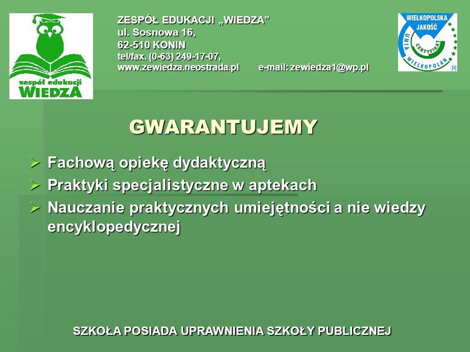 GWARANTUJEMY ZESPÓŁ EDUKACJI WIEDZA ul. Sosnowa 16, 62-510 KONIN tel/fax. (0-63) 249-17-07, www.zewiedza.neostrada.ple-mail: zewiedza1@wp.pl SZKOŁA PO