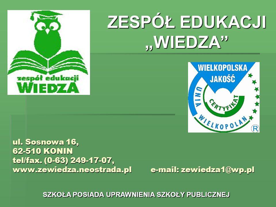 ul. Sosnowa 16, 62-510 KONIN tel/fax. (0-63) 249-17-07, www.zewiedza.neostrada.ple-mail: zewiedza1@wp.pl ZESPÓŁ EDUKACJI WIEDZA SZKOŁA POSIADA UPRAWNI