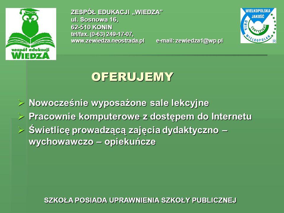 OFERUJEMY ZESPÓŁ EDUKACJI WIEDZA ul. Sosnowa 16, 62-510 KONIN tel/fax. (0-63) 249-17-07, www.zewiedza.neostrada.ple-mail: zewiedza1@wp.pl SZKOŁA POSIA
