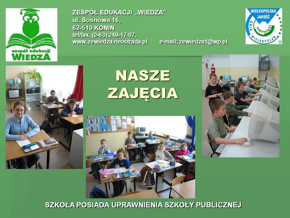 NASZE ZAJĘCIA ZESPÓŁ EDUKACJI WIEDZA ul. Sosnowa 16, 62-510 KONIN tel/fax. (0-63) 249-17-07, www.zewiedza.neostrada.ple-mail: zewiedza1@wp.pl SZKOŁA P