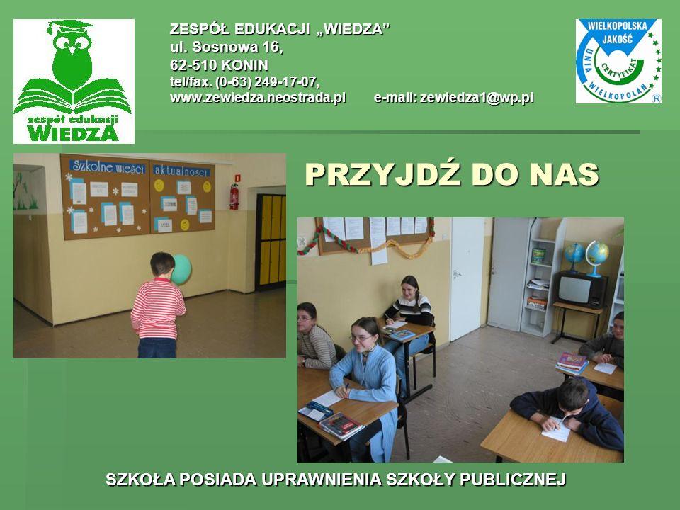PRZYJDŹ DO NAS ZESPÓŁ EDUKACJI WIEDZA ul. Sosnowa 16, 62-510 KONIN tel/fax. (0-63) 249-17-07, www.zewiedza.neostrada.ple-mail: zewiedza1@wp.pl SZKOŁA