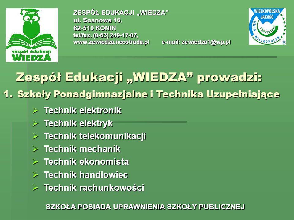Zespół Edukacji WIEDZA prowadzi: ZESPÓŁ EDUKACJI WIEDZA ul. Sosnowa 16, 62-510 KONIN tel/fax. (0-63) 249-17-07, www.zewiedza.neostrada.ple-mail: zewie