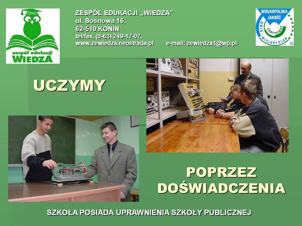 UCZYMY ZESPÓŁ EDUKACJI WIEDZA ul. Sosnowa 16, 62-510 KONIN tel/fax. (0-63) 249-17-07, www.zewiedza.neostrada.ple-mail: zewiedza1@wp.pl SZKOŁA POSIADA