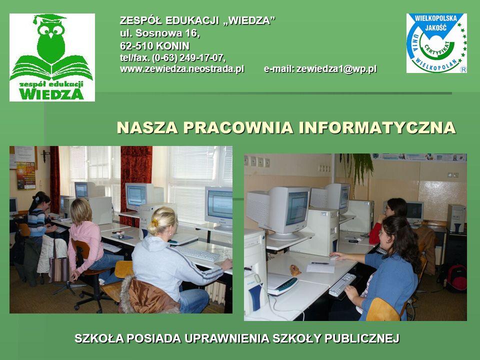 ZESPÓŁ EDUKACJI WIEDZA ul. Sosnowa 16, 62-510 KONIN tel/fax. (0-63) 249-17-07, www.zewiedza.neostrada.ple-mail: zewiedza1@wp.pl SZKOŁA POSIADA UPRAWNI