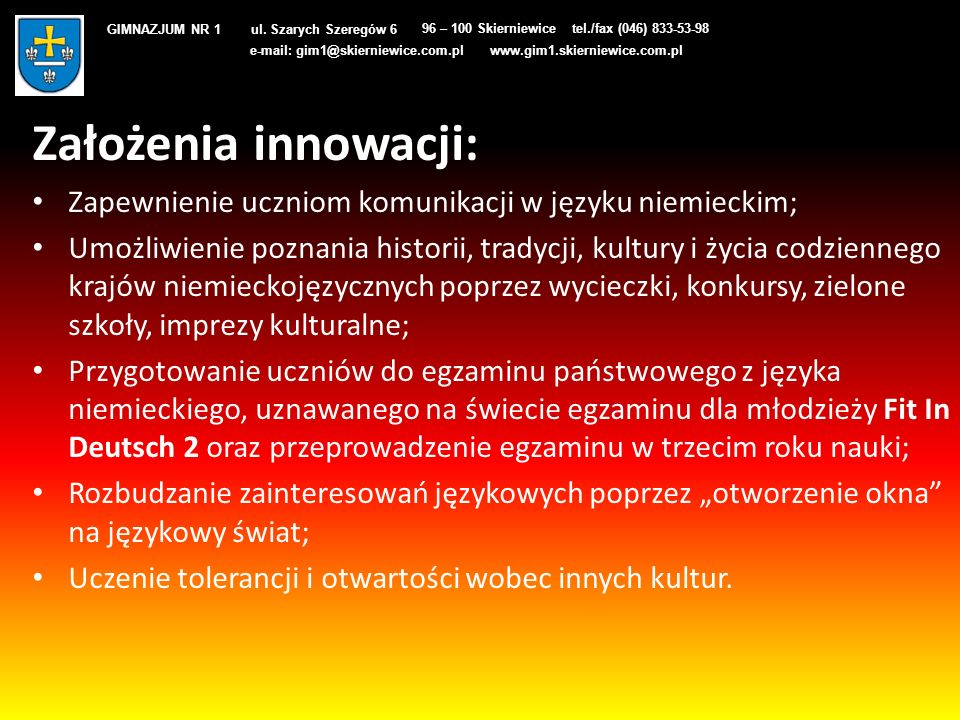 Założenia innowacji: Zapewnienie uczniom komunikacji w języku niemieckim; Umożliwienie poznania historii, tradycji, kultury i życia codziennego krajów