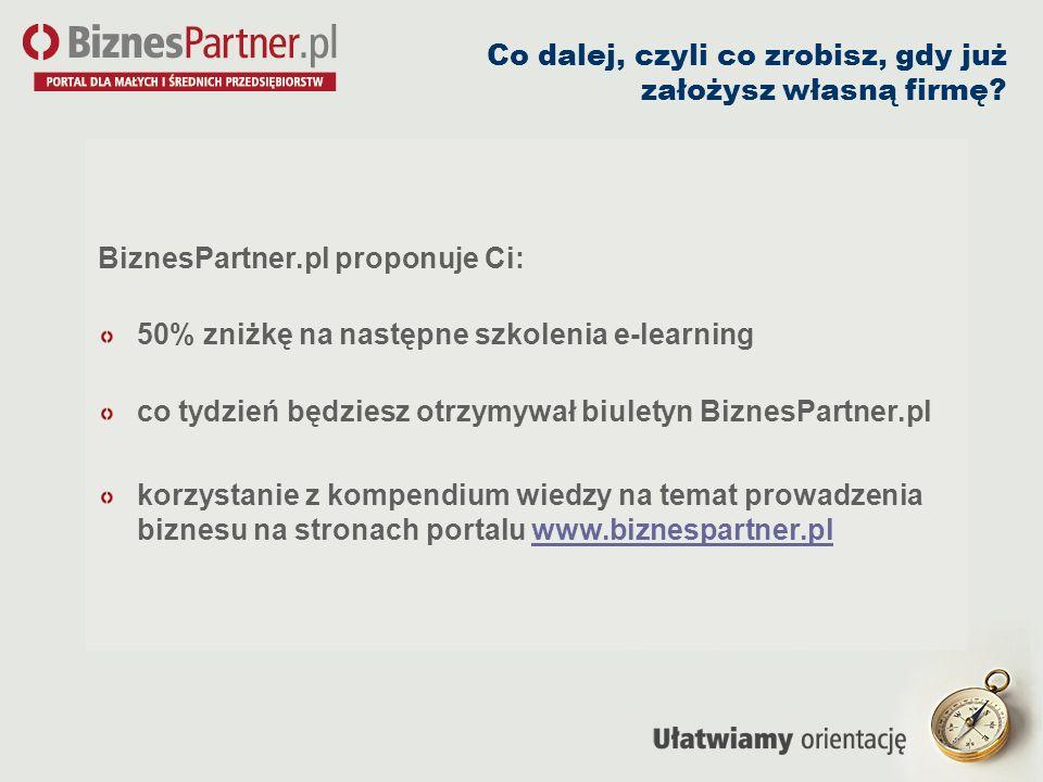 Co dalej, czyli co zrobisz, gdy już założysz własną firmę? BiznesPartner.pl proponuje Ci: 50% zniżkę na następne szkolenia e-learning co tydzień będzi