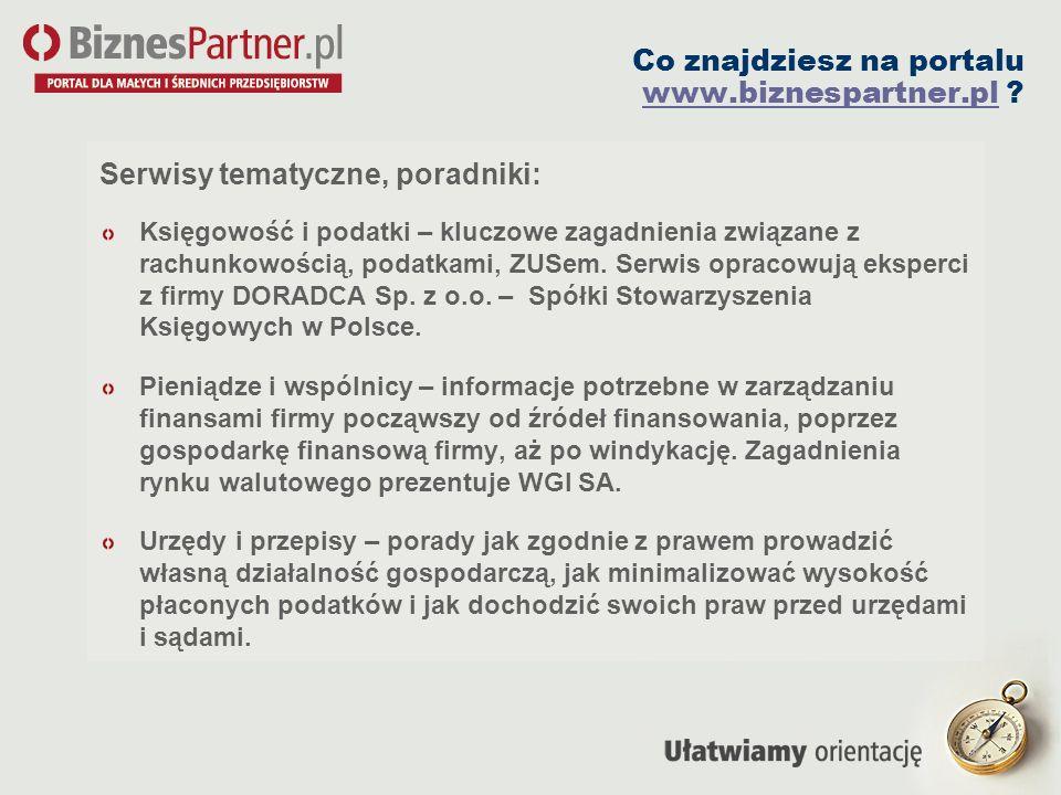 Co znajdziesz na portalu www.biznespartner.pl ? www.biznespartner.pl Serwisy tematyczne, poradniki: Księgowość i podatki – kluczowe zagadnienia związa
