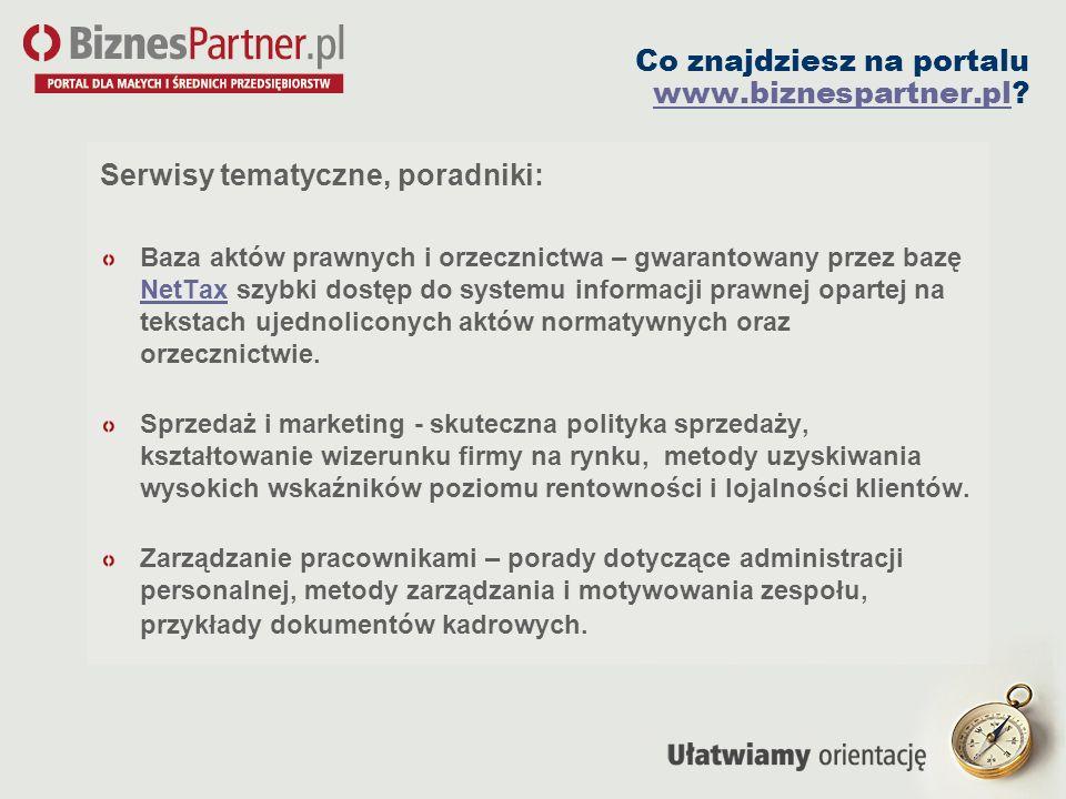 Co znajdziesz na portalu www.biznespartner.pl? www.biznespartner.pl Serwisy tematyczne, poradniki: Baza aktów prawnych i orzecznictwa – gwarantowany p