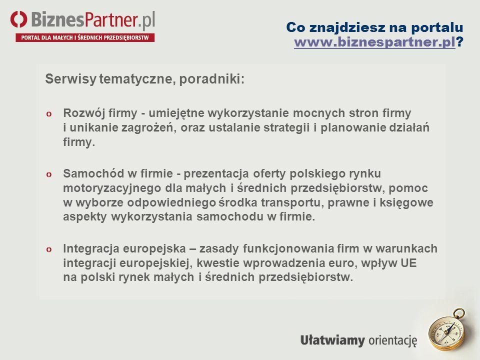 Co znajdziesz na portalu www.biznespartner.pl? www.biznespartner.pl Serwisy tematyczne, poradniki: Rozwój firmy - umiejętne wykorzystanie mocnych stro