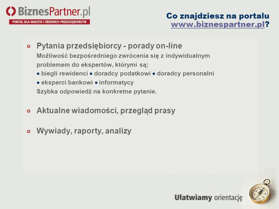 Co znajdziesz na portalu www.biznespartner.pl? www.biznespartner.pl Pytania przedsiębiorcy - porady on-line Możliwość bezpośredniego zwrócenia się z i
