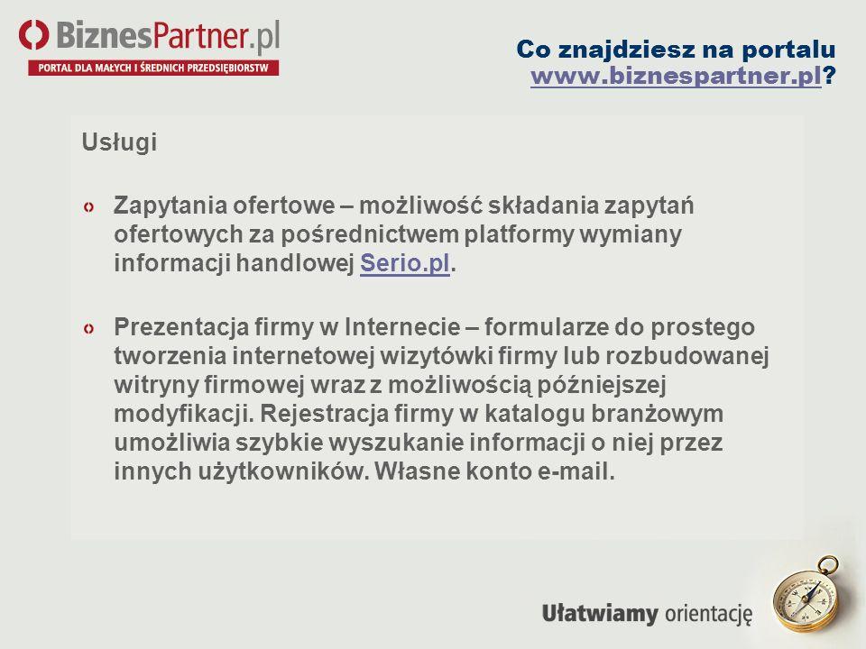 Co znajdziesz na portalu www.biznespartner.pl? www.biznespartner.pl Usługi Zapytania ofertowe – możliwość składania zapytań ofertowych za pośrednictwe