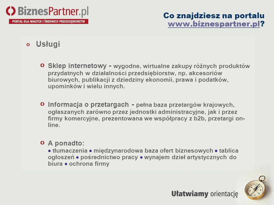 Co znajdziesz na portalu www.biznespartner.pl? www.biznespartner.pl Usługi Sklep internetowy - wygodne, wirtualne zakupy różnych produktów przydatnych