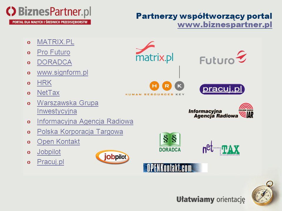 Partnerzy współtworzący portal www.biznespartner.pl MATRIX.PL Pro Futuro DORADCA www.signform.pl HRK NetTax Warszawska Grupa Inwestycyjna Informacyjna