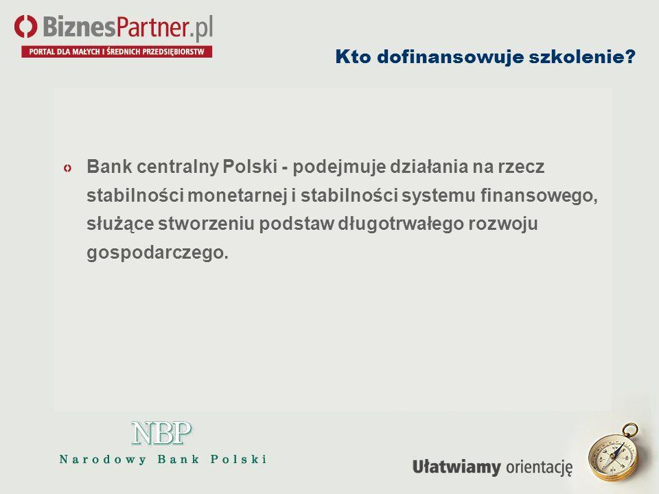 Kto dofinansowuje szkolenie? Bank centralny Polski - podejmuje działania na rzecz stabilności monetarnej i stabilności systemu finansowego, służące st