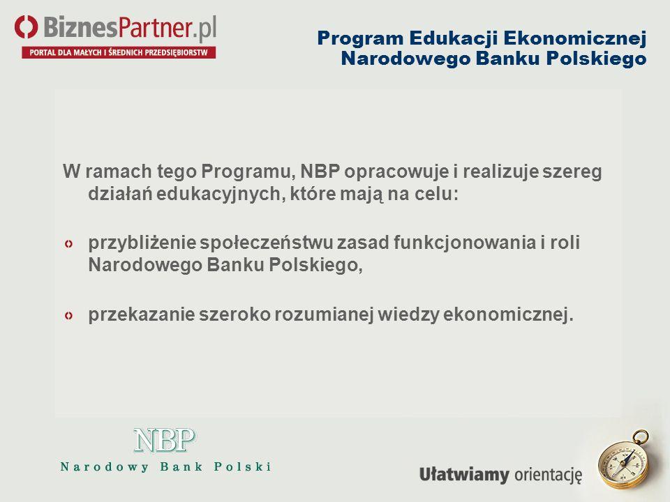 Program Edukacji Ekonomicznej Narodowego Banku Polskiego W ramach tego Programu, NBP opracowuje i realizuje szereg działań edukacyjnych, które mają na