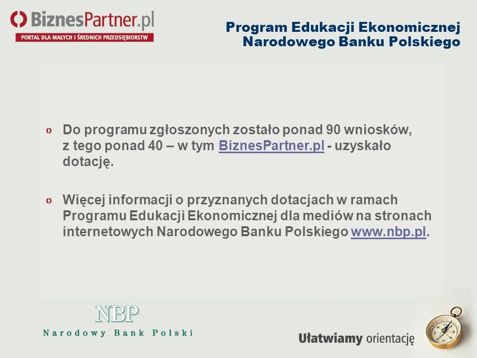 Program Edukacji Ekonomicznej Narodowego Banku Polskiego Do programu zgłoszonych zostało ponad 90 wniosków, z tego ponad 40 – w tym BiznesPartner.pl -