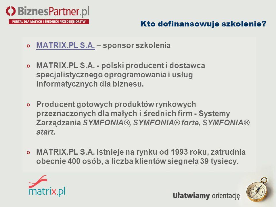 Kto dofinansowuje szkolenie? MATRIX.PL S.A.MATRIX.PL S.A. – sponsor szkolenia MATRIX.PL S.A. - polski producent i dostawca specjalistycznego oprogramo