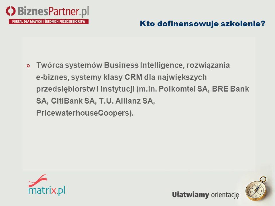 Kto dofinansowuje szkolenie? Twórca systemów Business Intelligence, rozwiązania e-biznes, systemy klasy CRM dla największych przedsiębiorstw i instytu