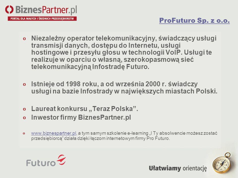 ProFuturo Sp. z o.o. Niezależny operator telekomunikacyjny, świadczący usługi transmisji danych, dostępu do Internetu, usługi hostingowe i przesyłu gł