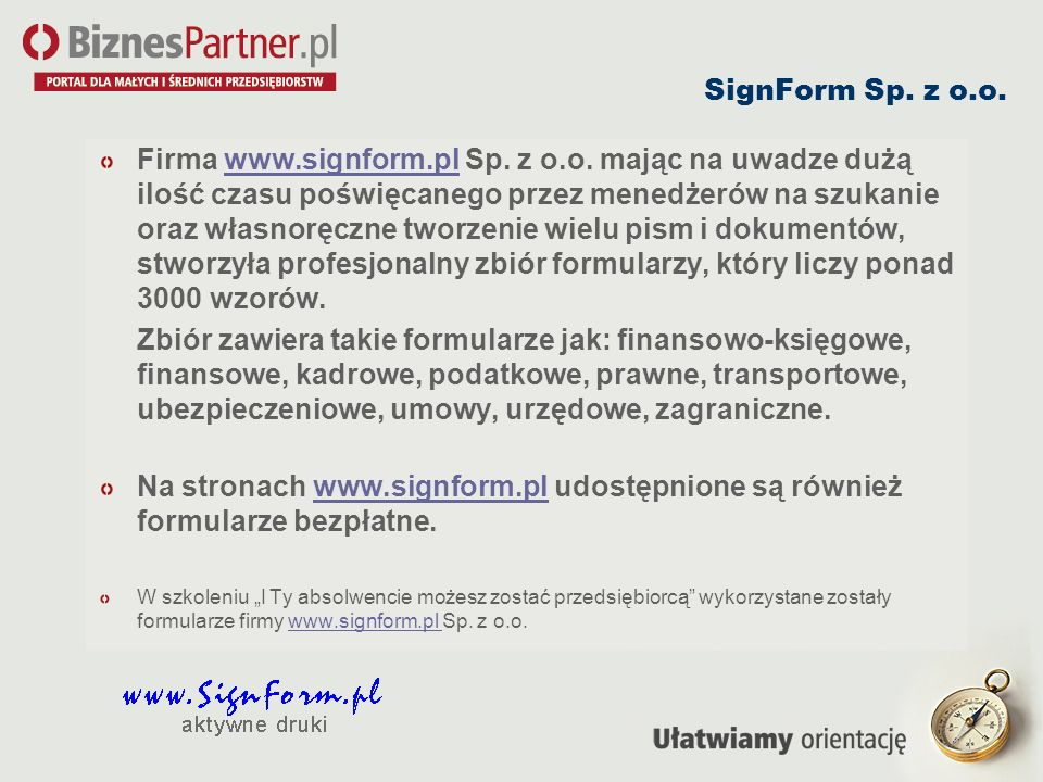 SignForm Sp. z o.o. Firma www.signform.pl Sp. z o.o. mając na uwadze dużą ilość czasu poświęcanego przez menedżerów na szukanie oraz własnoręczne twor