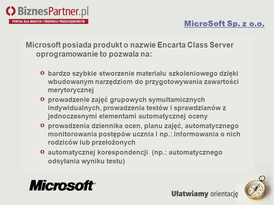 MicroSoft Sp. z o.o. Microsoft posiada produkt o nazwie Encarta Class Server oprogramowanie to pozwala na: bardzo szybkie stworzenie materiału szkolen