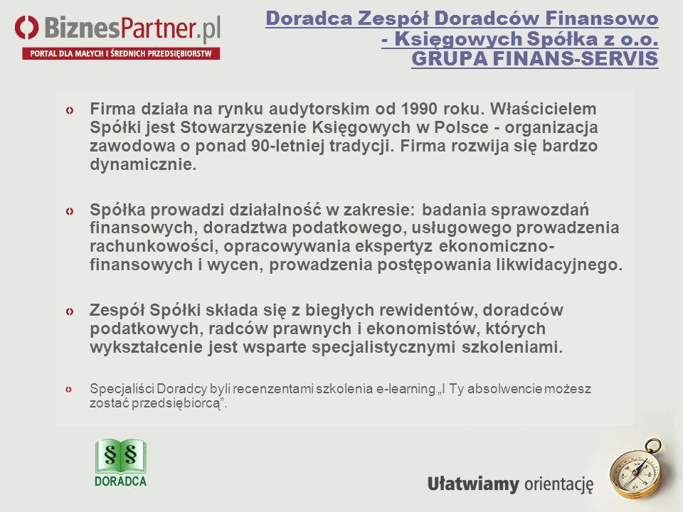 Doradca Zespół Doradców Finansowo - Księgowych Spółka z o.o. GRUPA FINANS-SERVIS Firma działa na rynku audytorskim od 1990 roku. Właścicielem Spółki j