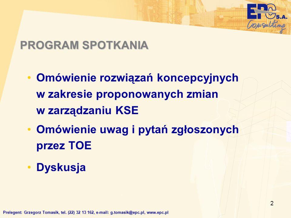 2 PROGRAM SPOTKANIA Omówienie rozwiązań koncepcyjnych w zakresie proponowanych zmian w zarządzaniu KSE Omówienie uwag i pytań zgłoszonych przez TOE Dyskusja Prelegent: Grzegorz Tomasik, tel.