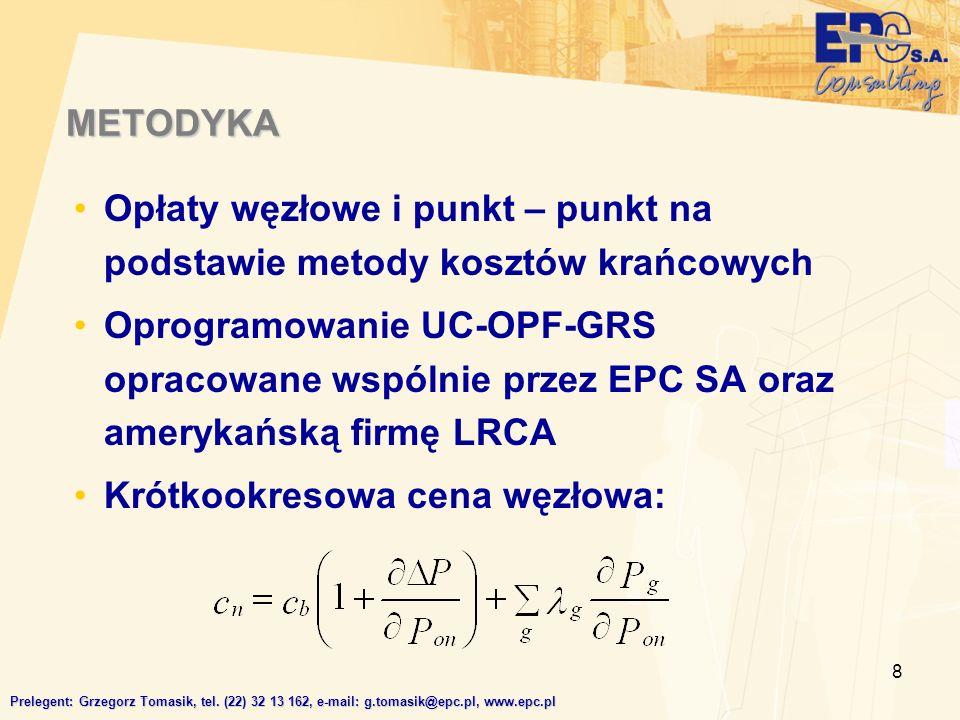 8 METODYKA Opłaty węzłowe i punkt – punkt na podstawie metody kosztów krańcowych Oprogramowanie UC-OPF-GRS opracowane wspólnie przez EPC SA oraz amerykańską firmę LRCA Krótkookresowa cena węzłowa: Prelegent: Grzegorz Tomasik, tel.