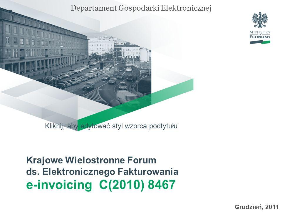 Kliknij, aby edytować styl wzorca podtytułu Grudzień, 2011 Departament Gospodarki Elektronicznej Krajowe Wielostronne Forum ds. Elektronicznego Faktur