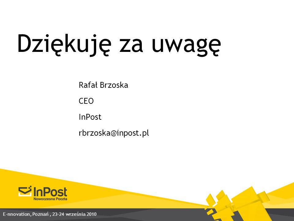 Dziękuję za uwagę Rafał Brzoska CEO InPost rbrzoska@inpost.pl E-nnovation, Poznań, 23-24 września 2010