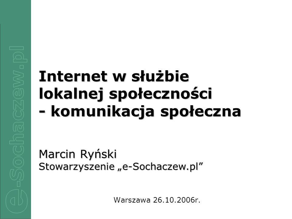 1/12 Warszawa 26.10.2006r. Internet w służbie lokalnej społeczności - komunikacja społeczna Marcin Ryński Stowarzyszenie e-Sochaczew.pl