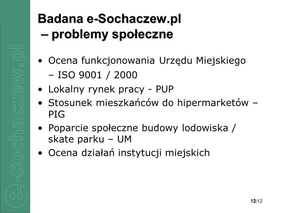 12/12 Badana e-Sochaczew.pl – problemy społeczne Ocena funkcjonowania Urzędu Miejskiego – ISO 9001 / 2000 Lokalny rynek pracy - PUP Stosunek mieszkańc