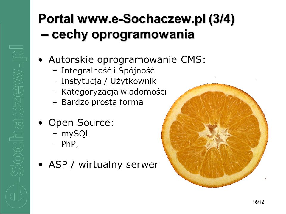15/12 Portal www.e-Sochaczew.pl (3/4) – cechy oprogramowania Autorskie oprogramowanie CMS: –Integralność i Spójność –Instytucja / Użytkownik –Kategory