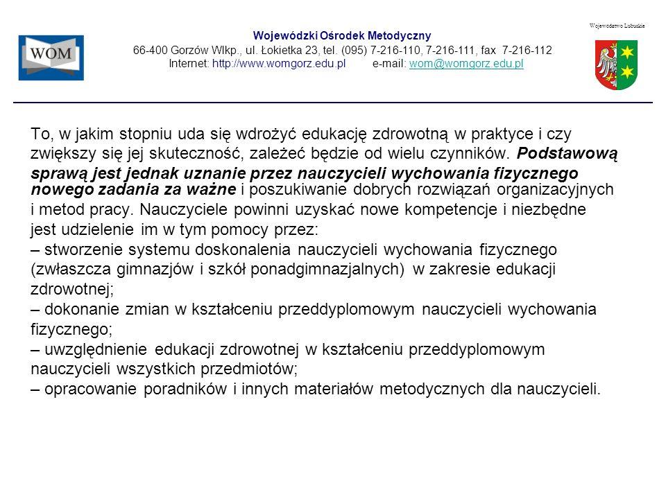 Wojewódzki Ośrodek Metodyczny 66-400 Gorzów Wlkp., ul. Łokietka 23, tel. (095) 7-216-110, 7-216-111, fax 7-216-112 Internet: http://www.womgorz.edu.pl