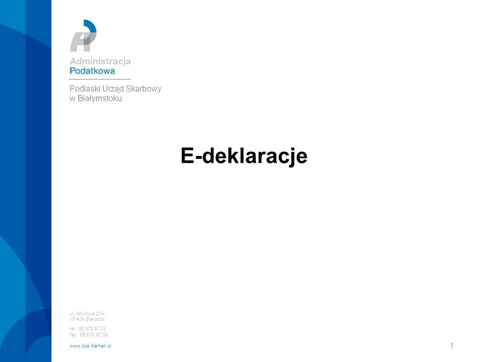 1 E-deklaracje ul. Młynowa 21A 15-404 Białystok tel.: 85 878 87 03 fax : 85 878 87 02 www.pus.biaman.pl Podlaski Urząd Skarbowy w Białymstoku