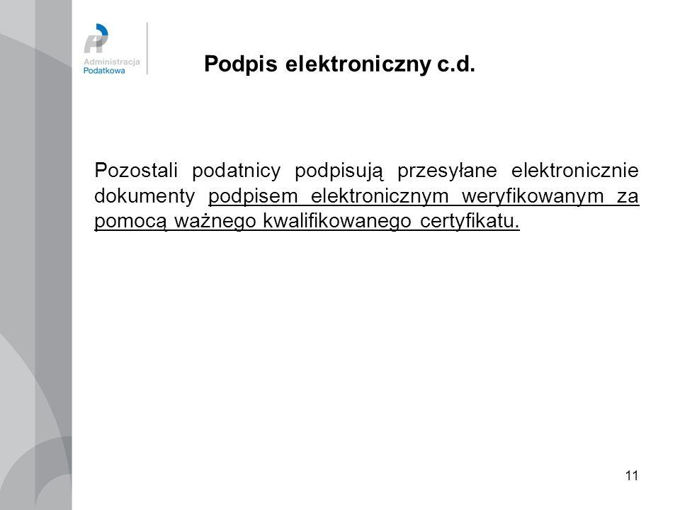 11 Podpis elektroniczny c.d. Pozostali podatnicy podpisują przesyłane elektronicznie dokumenty podpisem elektronicznym weryfikowanym za pomocą ważnego
