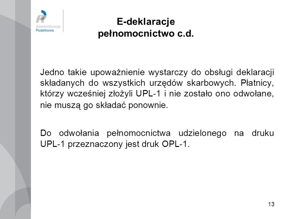 13 E-deklaracje pełnomocnictwo c.d. Jedno takie upoważnienie wystarczy do obsługi deklaracji składanych do wszystkich urzędów skarbowych. Płatnicy, kt