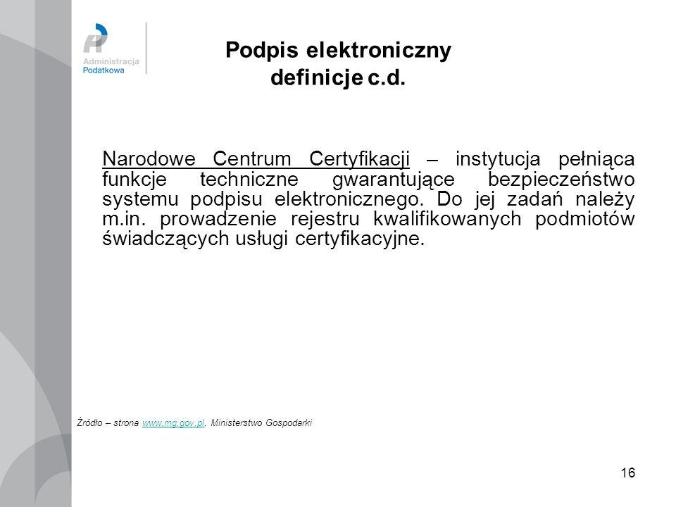 16 Podpis elektroniczny definicje c.d. Narodowe Centrum Certyfikacji – instytucja pełniąca funkcje techniczne gwarantujące bezpieczeństwo systemu podp