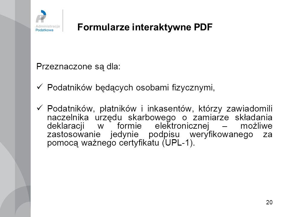 20 Formularze interaktywne PDF Przeznaczone są dla: Podatników będących osobami fizycznymi, Podatników, płatników i inkasentów, którzy zawiadomili nac