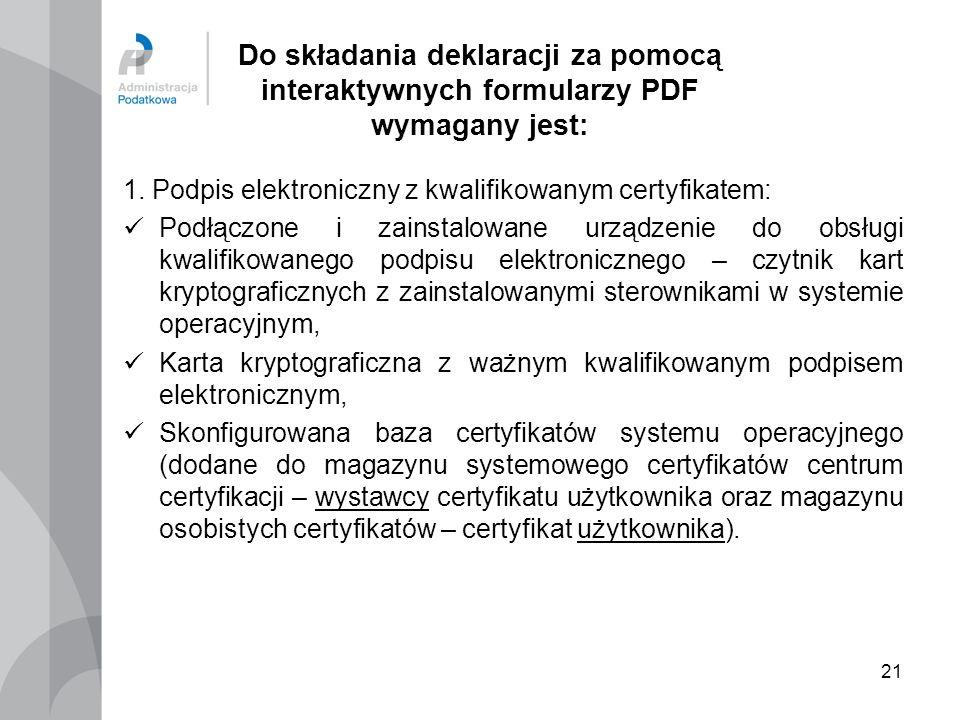 21 Do składania deklaracji za pomocą interaktywnych formularzy PDF wymagany jest: 1. Podpis elektroniczny z kwalifikowanym certyfikatem: Podłączone i