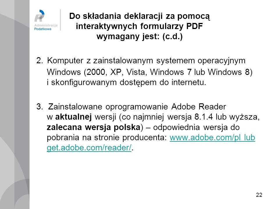 22 Do składania deklaracji za pomocą interaktywnych formularzy PDF wymagany jest: (c.d.) 2. Komputer z zainstalowanym systemem operacyjnym Windows (20