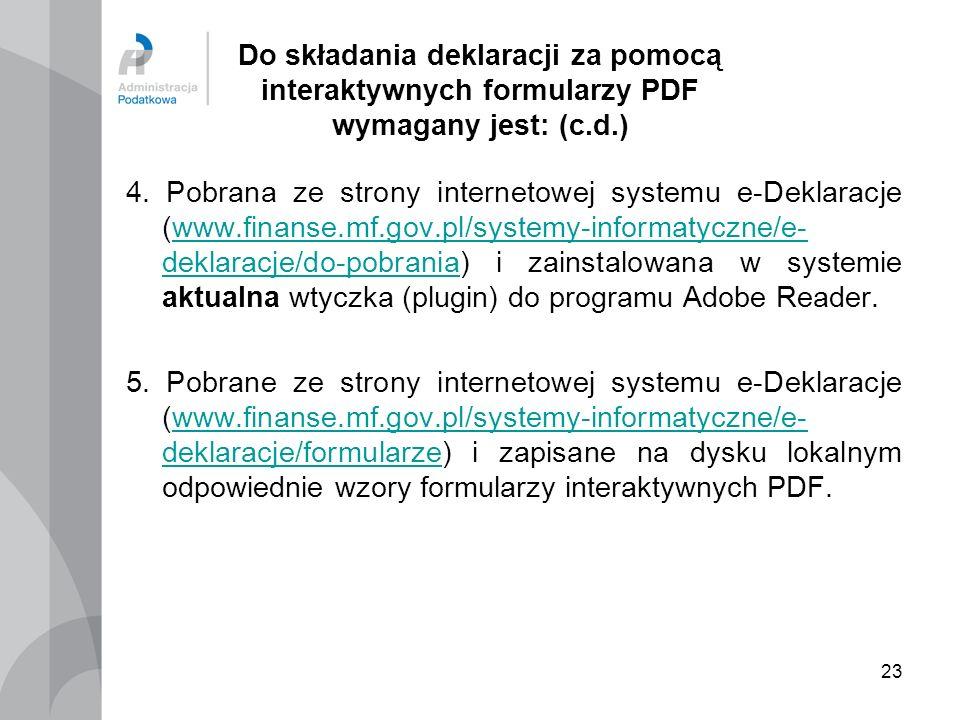 23 Do składania deklaracji za pomocą interaktywnych formularzy PDF wymagany jest: (c.d.) 4. Pobrana ze strony internetowej systemu e-Deklaracje (www.f