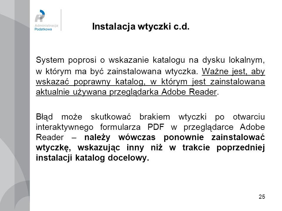 25 Instalacja wtyczki c.d. System poprosi o wskazanie katalogu na dysku lokalnym, w którym ma być zainstalowana wtyczka. Ważne jest, aby wskazać popra