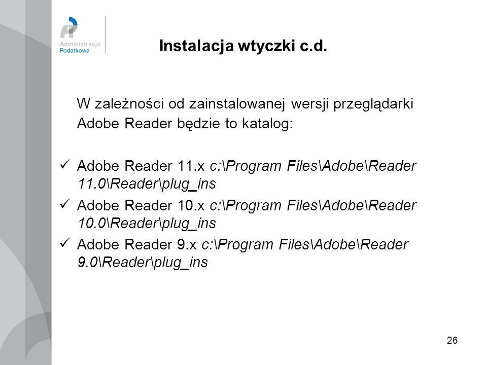 26 Instalacja wtyczki c.d. W zależności od zainstalowanej wersji przeglądarki Adobe Reader będzie to katalog: Adobe Reader 11.x c:\Program Files\Adobe