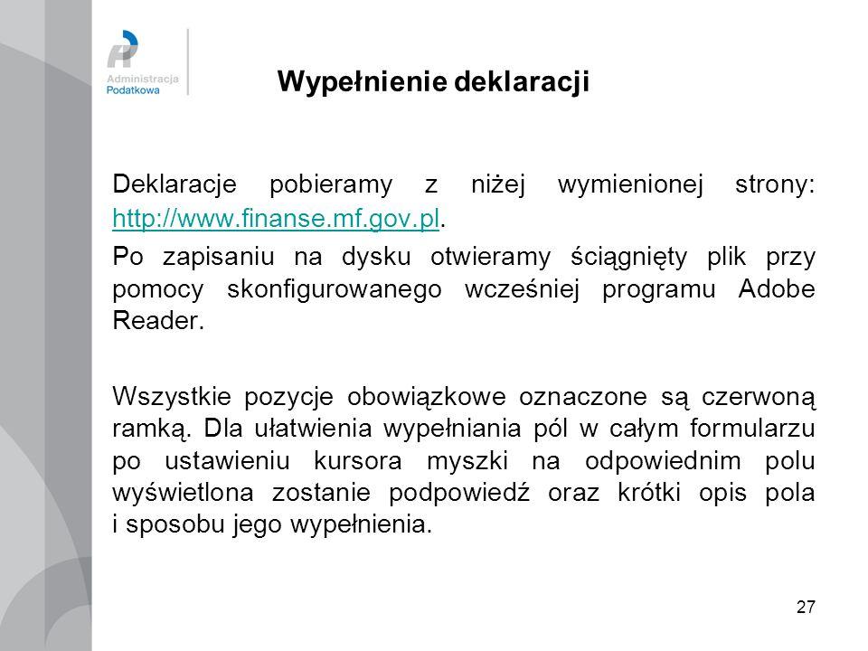 27 Wypełnienie deklaracji Deklaracje pobieramy z niżej wymienionej strony: http://www.finanse.mf.gov.pl. http://www.finanse.mf.gov.pl Po zapisaniu na