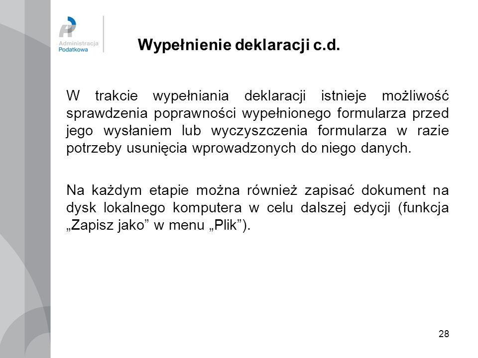 28 Wypełnienie deklaracji c.d. W trakcie wypełniania deklaracji istnieje możliwość sprawdzenia poprawności wypełnionego formularza przed jego wysłanie