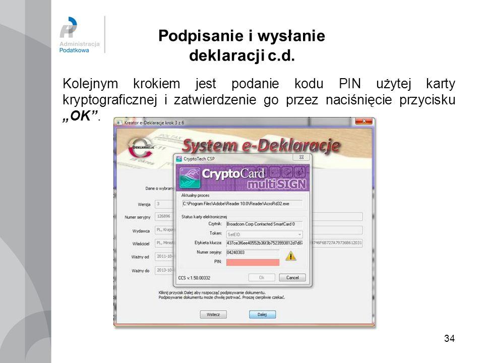 34 Podpisanie i wysłanie deklaracji c.d. Kolejnym krokiem jest podanie kodu PIN użytej karty kryptograficznej i zatwierdzenie go przez naciśnięcie prz