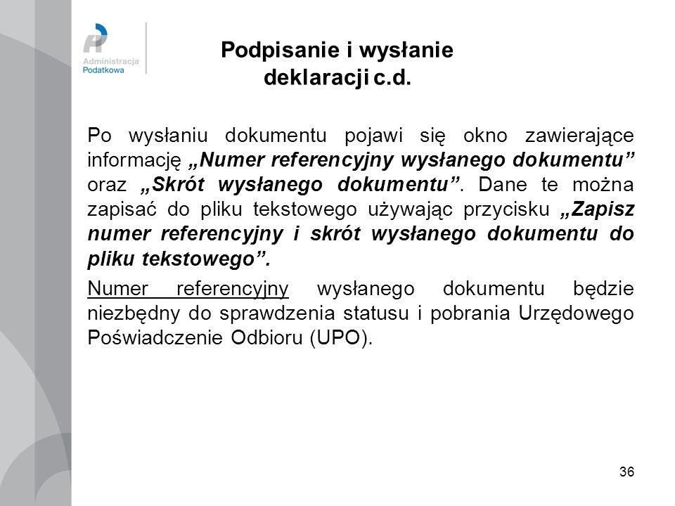 36 Podpisanie i wysłanie deklaracji c.d. Po wysłaniu dokumentu pojawi się okno zawierające informację Numer referencyjny wysłanego dokumentu oraz Skró