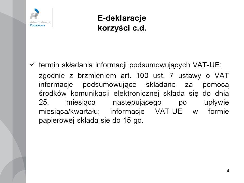 4 E-deklaracje korzyści c.d. termin składania informacji podsumowujących VAT-UE: zgodnie z brzmieniem art. 100 ust. 7 ustawy o VAT informacje podsumow